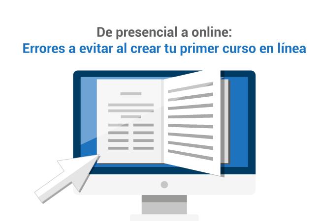 Imagen interna De presencial a online errores que debes evitar al crear tu primer curso online